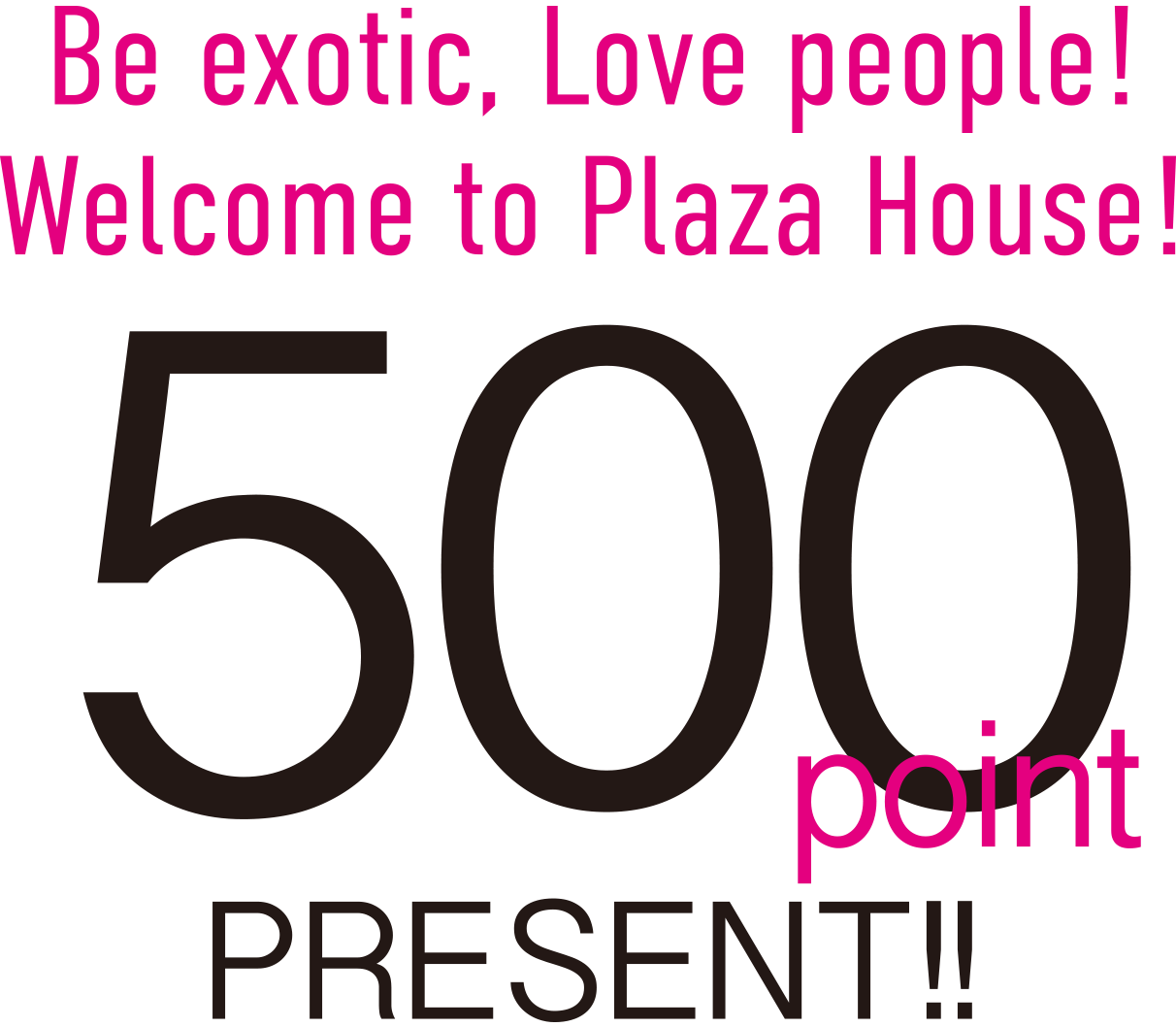 Be exotic, Love Fashion, Welcome to Plaza House!