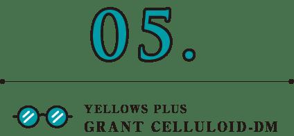YELLOWS PLUS(イエローズ プラス) GRANT CELLULOID-DM
