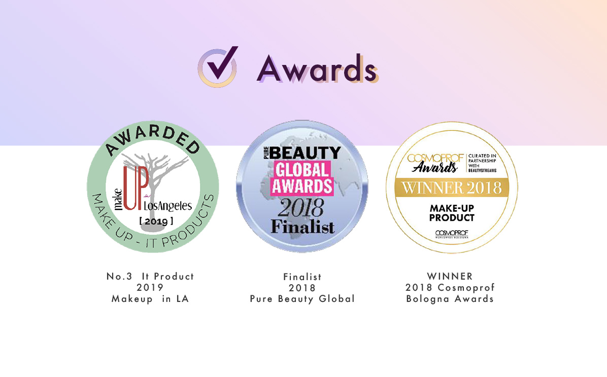 【受賞歴】No.3  It Product 2019 Makeup  in LA、Finalist 2018 Pure Beauty Global、WINNER 2018 Cosmoprof Bologna Awards