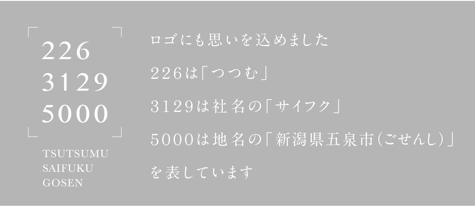 ロゴにも思いを込めました。226は「つつむ」3129は社名の「サイフク」5000は地名の「新潟県五泉市(ごせんし)」を表しています
